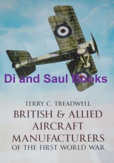 British & Allied Aircraft Manufacturers of the First World War, by Terry C. Treadwell